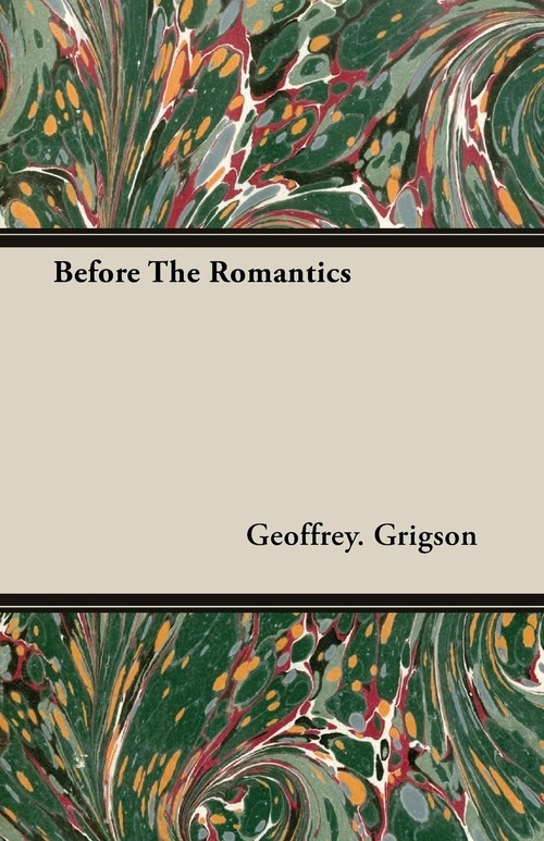 Before The Romantics Grigson Geoffrey.