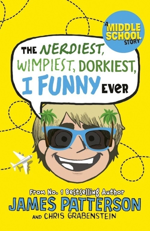 The Nerdiest, Wimpiest, Dorkiest I Funny Ever Patterson James