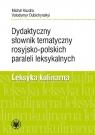 Dydaktyczny słownik tematyczny rosyjsko-polskich paraleli leksykalnych. Leksyka Kozdra Michał, Dubichynskyi Volodymyr