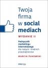 Twoja firma w social mediach Podręcznik marketingu internetowego dla małych i średnich przedsiębiorstw