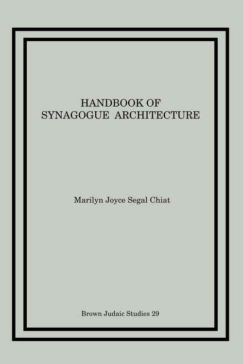 Handbook of Synagogue Architecture Chiat Marilyn Joyce Segal