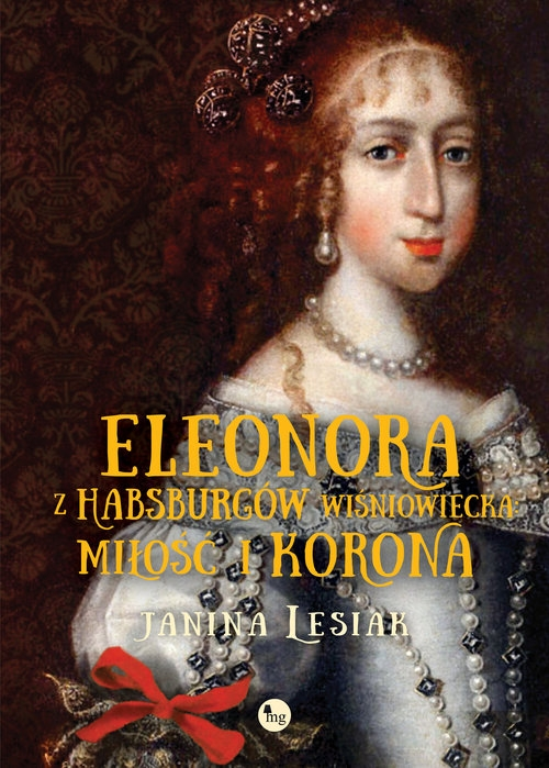Eleonora z Habsburgów Wiśniowiecka Miłość i korona Lesiak Janina
