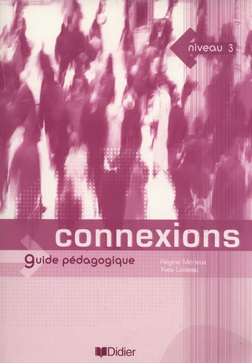 Connexions 3 Guide pedagogique Merieux Regine, Loiseau Yves
