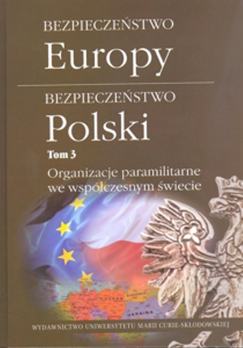 Bezpieczeństwo Europy Bezpieczeństwo Polski Tom 3 Organizacje paramilitarne we współczesnym świecie