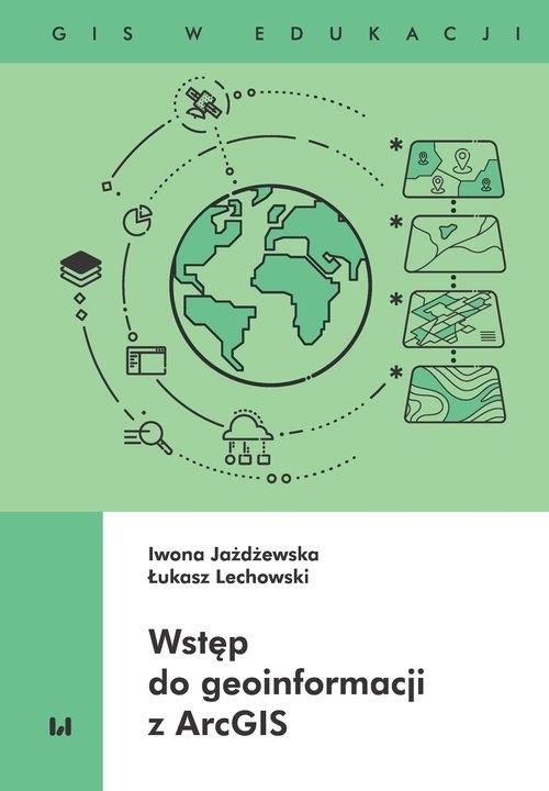 Wstęp do geoinformacji z ArcGIS Jażdżewska Iwona, Lechowski Łukasz