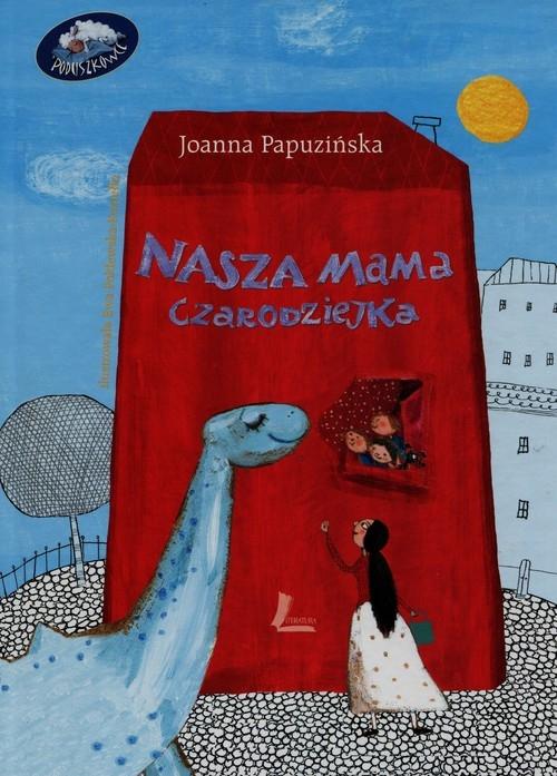 Nasza mama czarodziejka Papuzińska Joanna