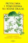 Przysłowia i powiedzenia na różne okazje w języku polskim, niemieckim i angielskim