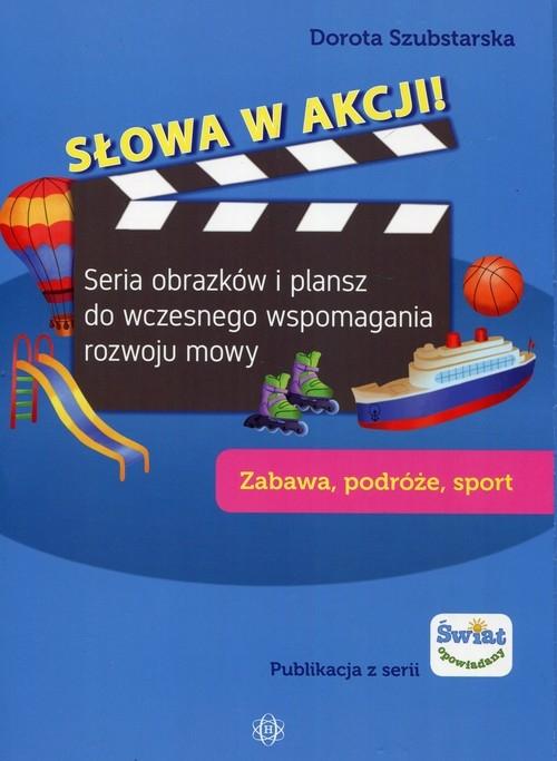 Słowa w akcji Zabawa podróże sport Szubstarska Dorota