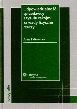 Odpowiedzialność sprzedawcy z tytułu rękojmi za wady fizyczne rzeczy Falkowska Anna