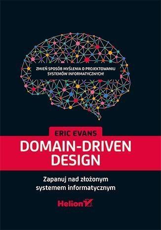 Domain-Driven Design Zapanuj nad złożonym systemem informatycznym Evans Eric