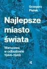 Najlepsze miasto świata Warszawa w odbudowie 1944-1949 Piątek Grzegorz