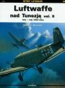 Luftwaffe nad Tunezją vol.II luty-maj 1943 roku Murawski Marek J.