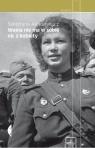 Wojna nie ma w sobie nic z kobiety  Aleksijewicz Swietłana