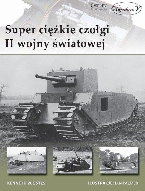 Superciężkie czołgi II wojny światowej Estes Kenneth W.