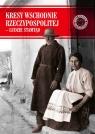 Kresy Wschodnie Rzeczypospolitej - Ludzie stamtąd