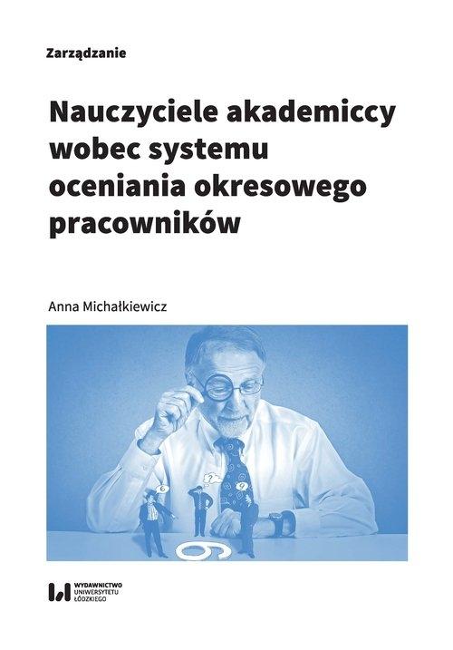 Nauczyciele akademiccy wobec systemu oceniania okresowego pracowników Michałkiewicz Anna