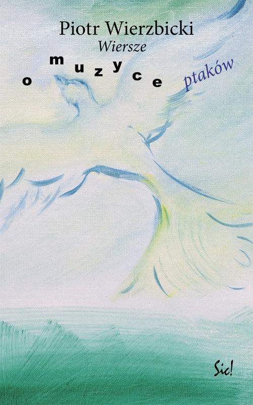 Wiersze o muzyce ptaków Wierzbicki Piotr