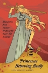 Princesses Behaving BadlyReal Stories from History Without the Fairy-Tale Rodriguez McRobbie Linda