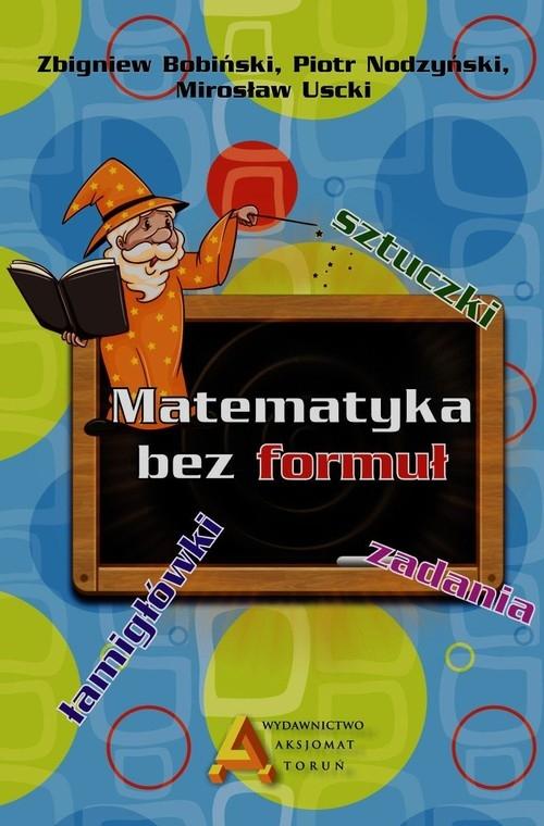 Matematyka bez formuł Bobiński Zbigniew, Nodzyński Piotr, Uscki Mirosław