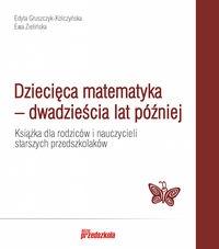 Dziecięca matematyka - dwadzieścia lat później Gruszczyk-Kolczyńska Edyta, Zielińska Ewa