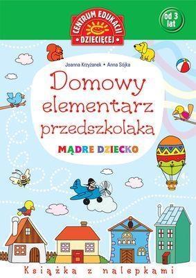 Domowy elementarz przedszkolaka Mądre dziecko Krzyżanek Joanna, Sójka Anna