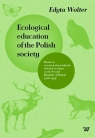Ecological education of the Polish society Based on research of Wolter Edyta