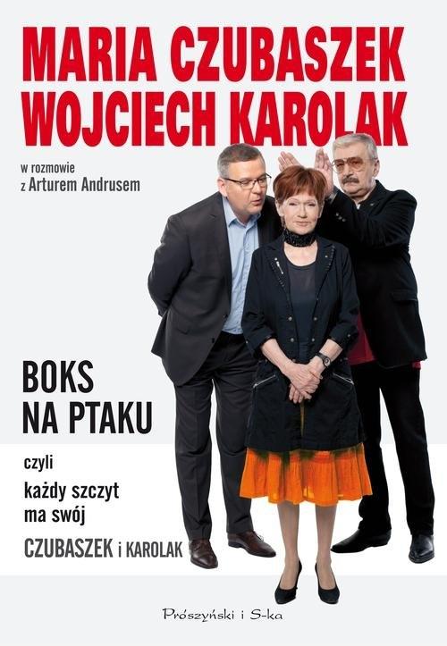 Boks na ptaku, czyli każdy szczyt ma swój Czubaszek i Karolak Czubaszek Maria, Karolak Wojciech, Andrus Artur