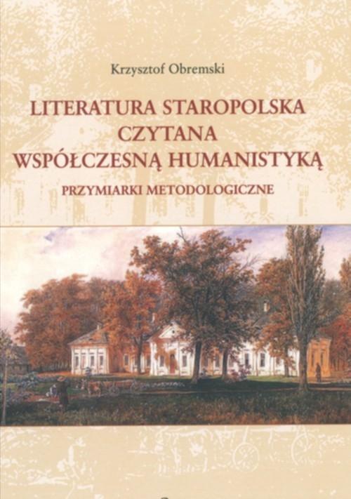 Literatura staropolska czytana współczesną humanistyką Obremski Krzysztof