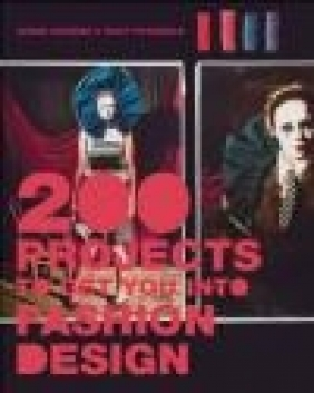 200 Projects to Get You into Fashion Design Adrian Grandon, Tracey Fitzgerald, A Grandon