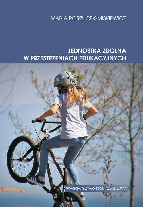 Jednostka zdolna w przestrzeniach edukacyjnych Porzucek-Miśkiewicz Maria