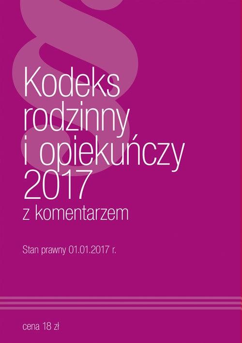 Kodeks Rodzinny i Opiekuńczy z komentarzem 2017