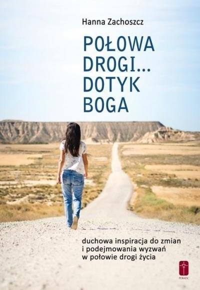 Połowa drogi... Dotyk Boga Hanna Zachoszcz