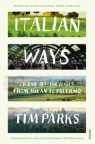 Italian Ways. On and off the Rails from Milan to Palermo Parks, Tim