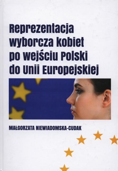 Reprezentacja wyborcza kobiet po wejściu Polski do Unii Europejskiej Niewiadomska-Cudak Małgorzata