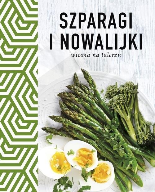 Szparagi i nowalijki. Wiosna na talerzu opracowanie zbiorowe