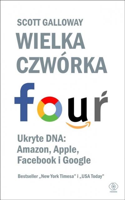 Wielka czwórka. Ukryte DNA: Amazon, Apple, Facebook i Google Scott Galloway