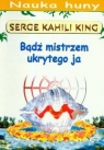 Bądź mistrzem ukrytego jaPrzewodnik po metodach huny King Serge Kahili