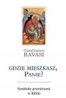 Gdzie mieszkasz, Panie Symbole przestrzeni w Biblii Ravasi Gianfranco