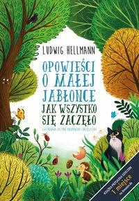 Opowieści o małej jabłonce. Jak wszystko się zaczęło Hellmann Ludwig