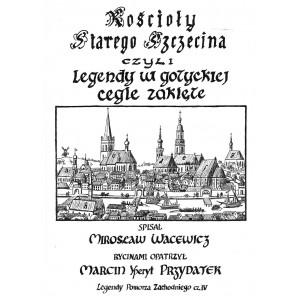 Kościoły starego Szczecina, czyli legendy w gotyckiej cegle zaklęte WACEWICZ MIROSŁAW
