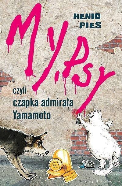 My, psy, czyli czapka admirała Yamamoto praca zbiorowa