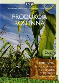 Produkcja roślinna Podręcznik Część 2 Artyszak Arkadiusz, Kucińska Katarzyna, Niemczyk Hanna