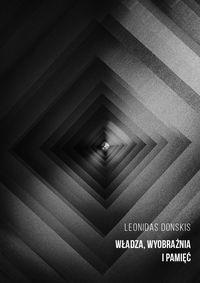 Władza, wyobraźnia i pamięć szkice o polityce i literaturze Leonidas Donskis