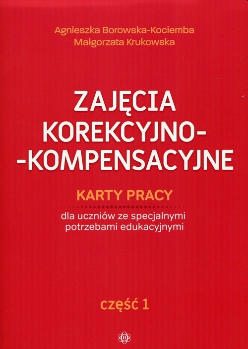 Zajęcia korekcyjno-kompensacyjne Karty pracy Część 1 Borowska-Kociemba Agnieszka, Krukowska Małgorzata