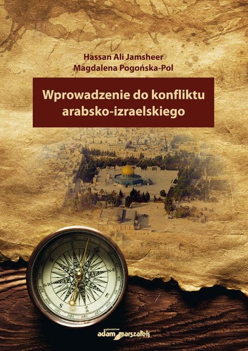 Wprowadzenie do konfliktu arabsko-izraelskiego Jamsheer Hassan Ali, Pogońska-Pol Magdalena
