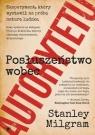 Posłuszeństwo wobec autorytetuEksperyment, który wystawił na próbę Milgram Stanley