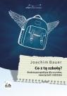 Co z tą szkołą? Siedem perspektyw dla uczniów, nauczycieli i rodziców Joachim Bauer