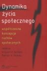 Dynamika życia społecznego współczesne koncepcje ruchów społecznych Gorlach Krzysztof, Mooney Patrick