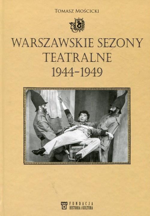 Warszawskie sezony teatralne 1944-1949 Mościcki Tomasz