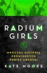 Radium Girls. Mroczna historia promiennych... Kate Moore